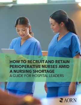 How to Recruit and Retain Perioperative Nurses Amid a Nursing Shortage: A Guide for Hospital Leaders